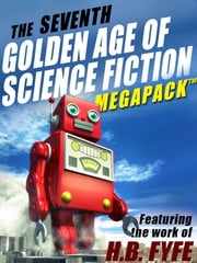 The Seventh Golden Age of Science Fiction MEGAPACK ®: H.B. Fyfe ebook by H.B. Fyfe