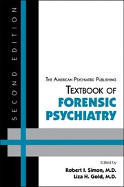 The American Psychiatric Publishing Textbook of Forensic Psychiatry ebook by Robert I. Simon,Liza H. Gold