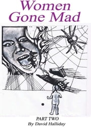 Women Gone Mad Part 2 ebook by David Halliday