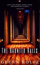 The Haunted Halls ebook by Glenn Rolfe