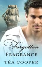 Forgotten Fragrance ebook by Tea Cooper