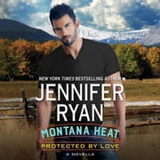 Montana Heat: Protected by Love - A Novella audiobook by Jennifer Ryan