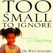 Too Small to Ignore - Why Children Are the Next Big Thing audiobook by Wess Stafford