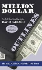 Million Dollar Outlines ebook by David Farland