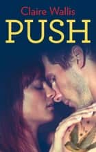 Push ebook by Claire Wallis