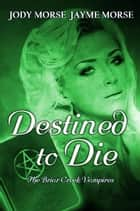 Destined to Die - The Briar Creek Vampires, #3 ebook by Jayme Morse, Jody Morse