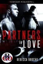Partners in Love ebook by Rebecca Brochu