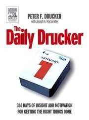The Daily Drucker: 366 Days of Insight and Motivation for Getting the Right Things Done ebook by Peter F. Drucker,Harperbusiness