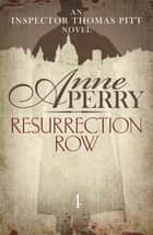 Resurrection Row (Thomas Pitt Mystery, Book 4) - Is Pitt investigating a practical joke - or a murder? ebook by Anne Perry