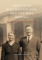 Your Faith Will Sustain You And You Will Prevail - The Life Story of Jacob and Elisabeth Isaak ebook by Helmut Isaak,Verlagsagentur JustbestEbooks