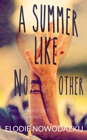 A Summer Like No Other - Broken Dreams: Em & Nick, #1 ebook by Elodie Nowodazkij