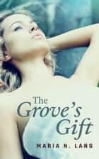 The Grove's Gift ebook by Maria N. Lang