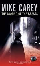 The Naming of the Beasts - A Felix Castor Novel ebook by Mike Carey