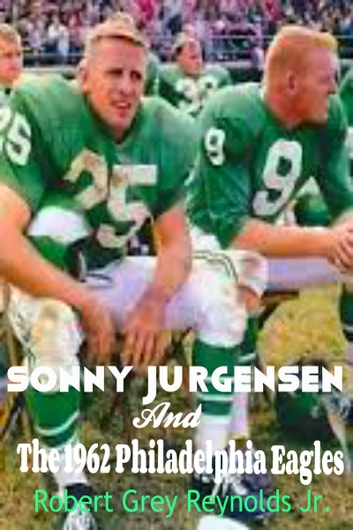 Sonny Jurgensen And The 1962 Philadelphia Eagles ebook by Robert Grey Reynolds Jr