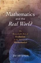 Mathematics and the Real World - The Remarkable Role of Evolution in the Making of Mathematics ebook by Zvi Artstein