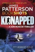 Kidnapped - BookShots ebook by James Patterson