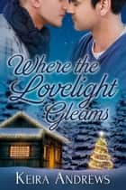 Where the Lovelight Gleams ebook by Keira Andrews