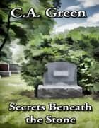 Secrets Beneath the Stone ebook door C.A. Green
