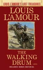The Walking Drum (Louis L'Amour's Lost Treasures) - A Novel ebook by Louis L'Amour
