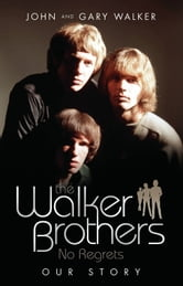 The Walker Brothers - No Regrets ebook by John Walker,Gary Walker