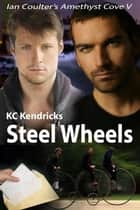 Steel Wheels - Ian Coulter's Amethyst Cove, #5 ebook by
