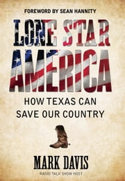 Lone Star America - How Texas Can Save Our Country ebook by Mark Davis,Sean Hannity