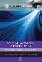 System Parameter Identification ebook by Badong Chen,Yu Zhu,Jinchun Hu,Jose C. Principe