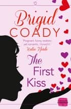 The First Kiss: HarperImpulse Mobile Shorts (The Kiss Collection) ebook by Brigid Coady