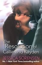 The Resolution of Callie and Kayden ebook by Jessica Sorensen