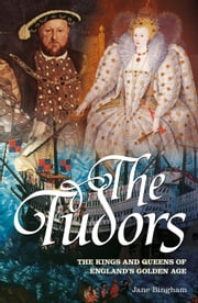 The Tudors - Kings and Queens of England's Golden Age ebook by Jane Bingham