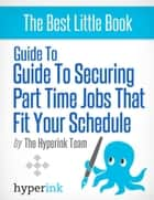 Guide to securing part time jobs that fit your schedule ebook by Laura  Malfere