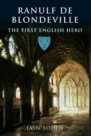 Ranulf de Blondeville - The First English Hero ebook by Iain Soden