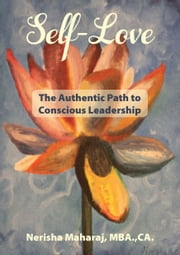 Self-Love: The Authentic Path to Conscious Leadership ebook by Nerisha Maharaj