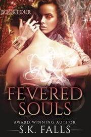 Fevered Souls Book 4 ebook by S.K. Falls