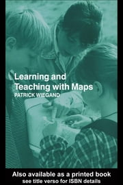 Learning and Teaching with Maps ebook by Wiegand, Patrick