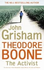Theodore Boone: The Activist - Theodore Boone 4 ebook by John Grisham