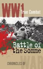 The Battle of The Somme (True Combat) eBook by Alexander Macdonald