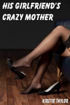His Girlfriend's Crazy Mother ebook by Kirstie Taylor