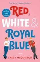 Red, White & Royal Blue - A Novel ebooks by Casey McQuiston