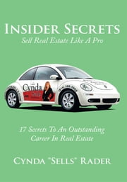 "Insider Secrets - Sell Real Estate Like A Pro ebook by Cynda ""Sells"" Rader"