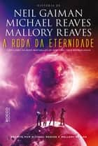 A roda da eternidade ebook by Michael Reaves, Neil Gaiman, Mallory Reaves, Viviane Diniz