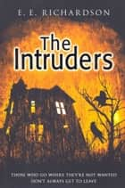 The Intruders ebook by E E Richardson