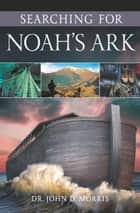 Searching for Noah's Ark ebook by INSTITUTE FOR CREATION RESEARCH
