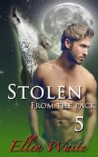 Stolen From The Pack - Volume 5 ebook by Ellen Waite