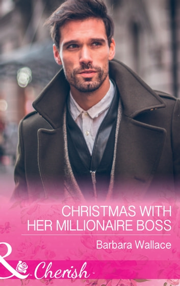 Christmas With Her Millionaire Boss (Mills & Boon Cherish) (The Men Who Make Christmas, Book 1) ebook by Barbara Wallace