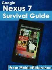 Google Nexus 7 Survival Guide - Step-by-Step User Guide for the Nexus 7: Getting Started, Downloading FREE eBooks, Taking Pictures, Making Video Calls, Using eMail, and Surfing the Web ebook by Toly K
