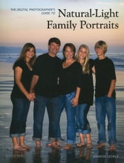 The Digital Photographer's Guide to Natural-Light Family Portraits ebook by George, Jennifer