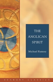 The Anglican Spirit - Seabury Classics ebook by Dale Coleman,Michael Ramsey
