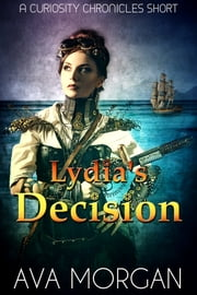 Lydia's Decision (A Curiosity Chronicles Short) ebook by Ava Morgan