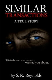 Similar Transactions: A True Story ebook by S.R. Reynolds